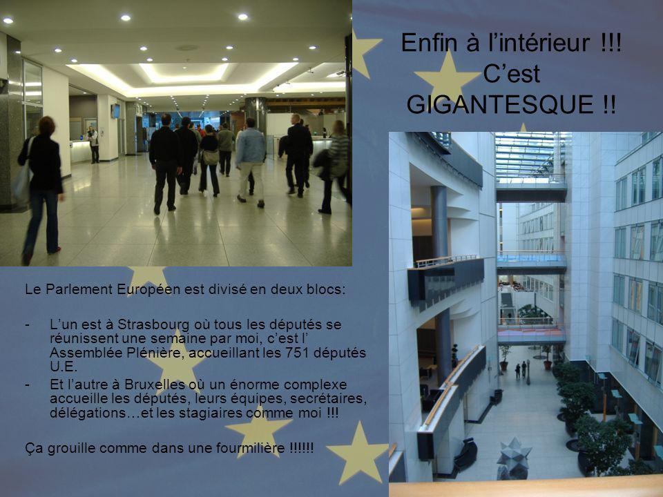 Enfin à lintérieur !!! Cest GIGANTESQUE !! Le Parlement Européen est divisé en deux blocs: -L-Lun est à Strasbourg où tous les députés se réunissent u