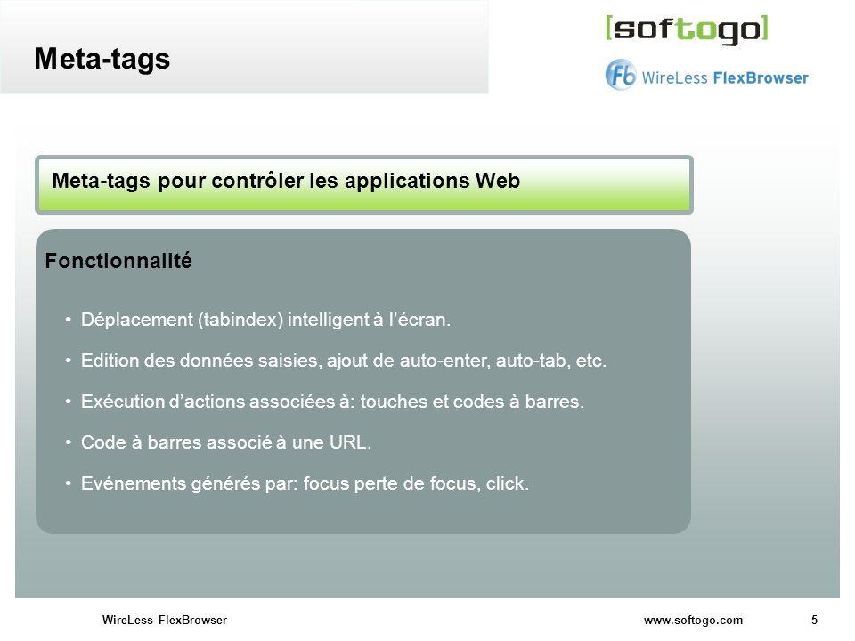 5WireLess FlexBrowser www.softogo.com Déplacement (tabindex) intelligent à lécran. Edition des données saisies, ajout de auto-enter, auto-tab, etc. Ex