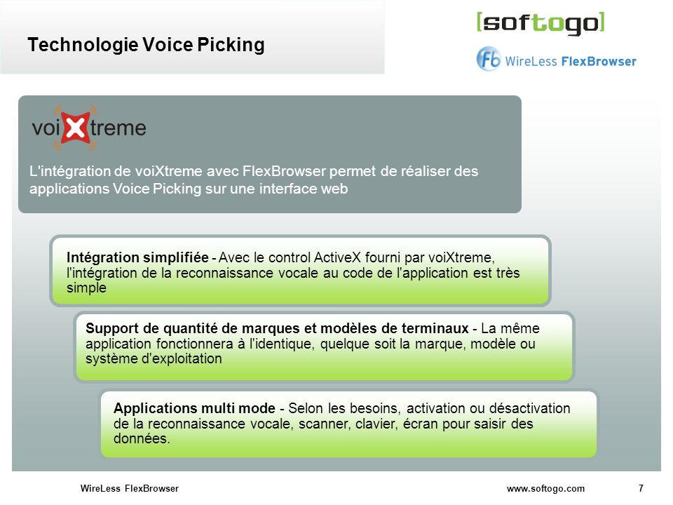 7WireLess FlexBrowser www.softogo.com Technologie Voice Picking L'intégration de voiXtreme avec FlexBrowser permet de réaliser des applications Voice