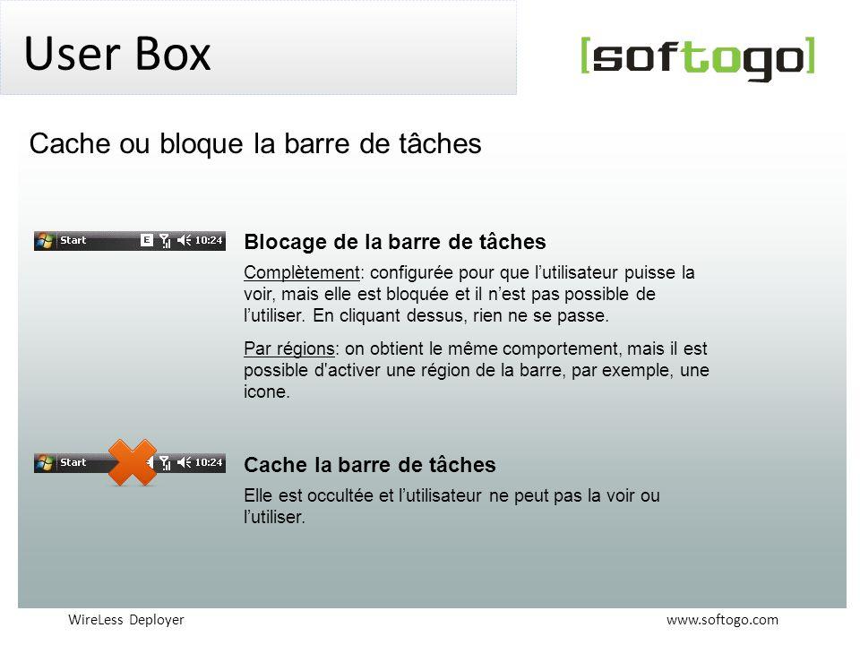 WireLess Deployer www.softogo.com User Box Blocage de la barre de tâches Complètement: configurée pour que lutilisateur puisse la voir, mais elle est