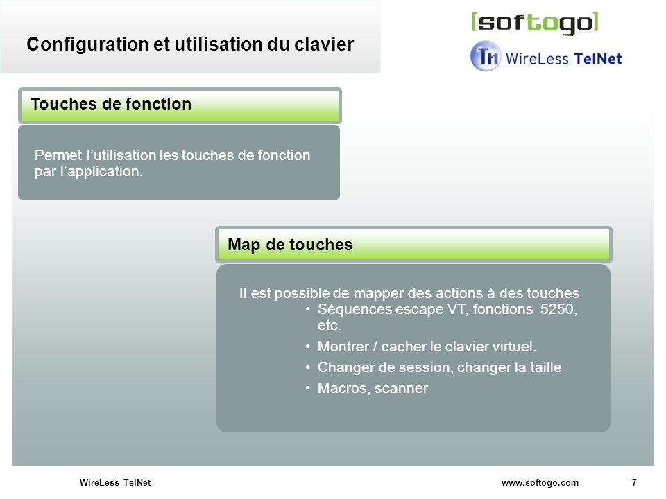 7WireLess TelNet www.softogo.com Configuration et utilisation du clavier Il est possible de mapper des actions à des touches Séquences escape VT, fonc