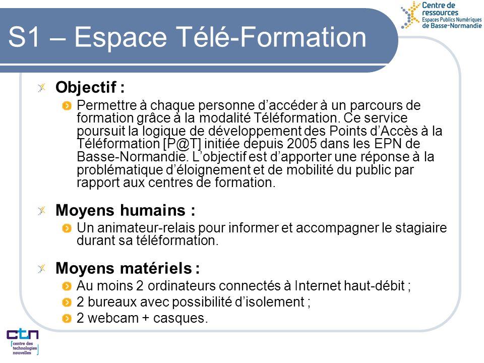 S1 – Espace Télé-Formation Objectif : Permettre à chaque personne daccéder à un parcours de formation grâce à la modalité Téléformation.