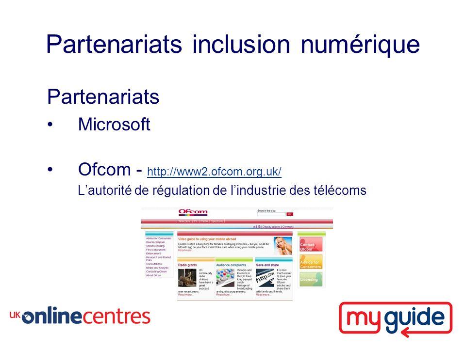 Partenariats inclusion numérique Partenariats Microsoft Ofcom - http://www2.ofcom.org.uk/ http://www2.ofcom.org.uk/ Lautorité de régulation de lindustrie des télécoms