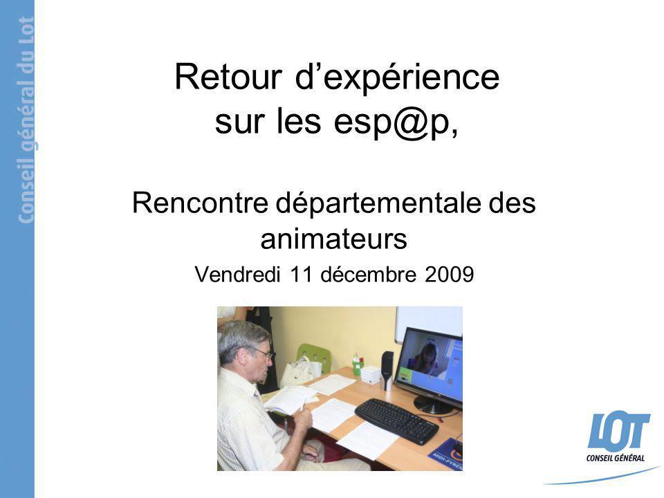 Retour dexpérience sur les esp@p, Rencontre départementale des animateurs Vendredi 11 décembre 2009