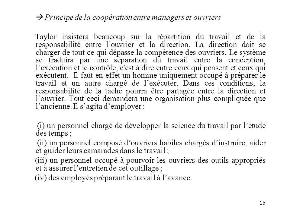 16 Principe de la coopération entre managers et ouvriers Taylor insistera beaucoup sur la répartition du travail et de la responsabilité entre louvrie