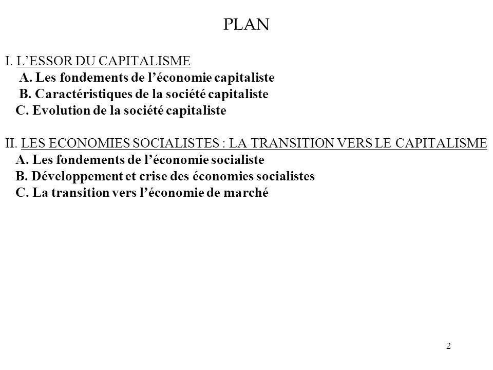 2 PLAN I. LESSOR DU CAPITALISME A. Les fondements de léconomie capitaliste B. Caractéristiques de la société capitaliste C. Evolution de la société ca