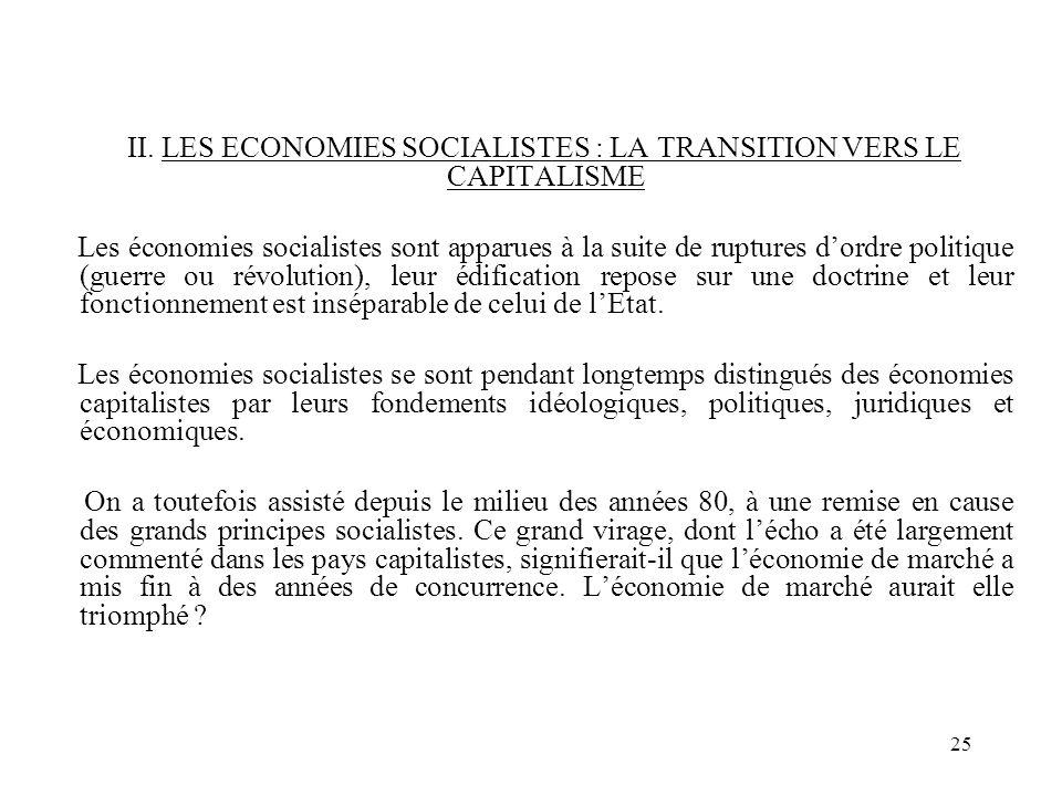 25 II. LES ECONOMIES SOCIALISTES : LA TRANSITION VERS LE CAPITALISME Les économies socialistes sont apparues à la suite de ruptures dordre politique (