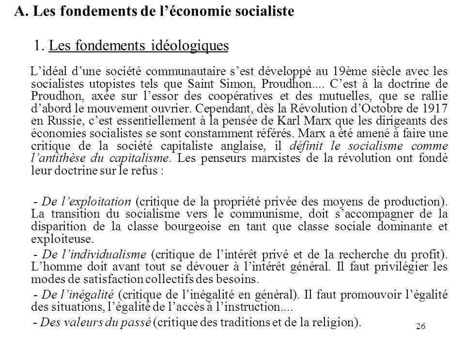 26 A. Les fondements de léconomie socialiste 1. Les fondements idéologiques Lidéal dune société communautaire sest développé au 19ème siècle avec les