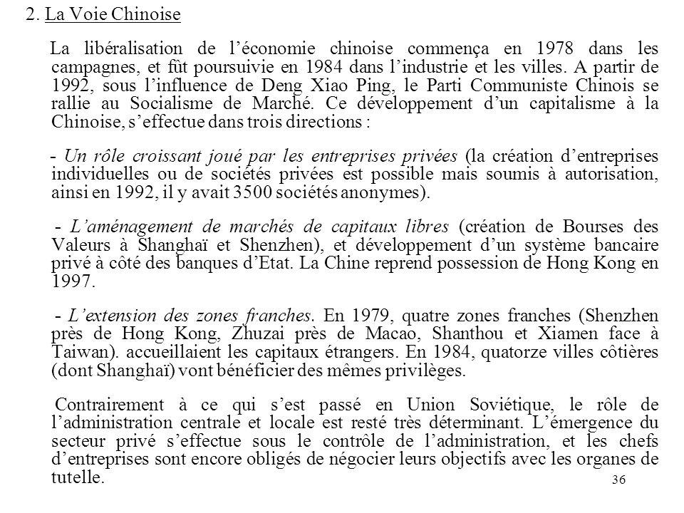 36 2. La Voie Chinoise La libéralisation de léconomie chinoise commença en 1978 dans les campagnes, et fût poursuivie en 1984 dans lindustrie et les v