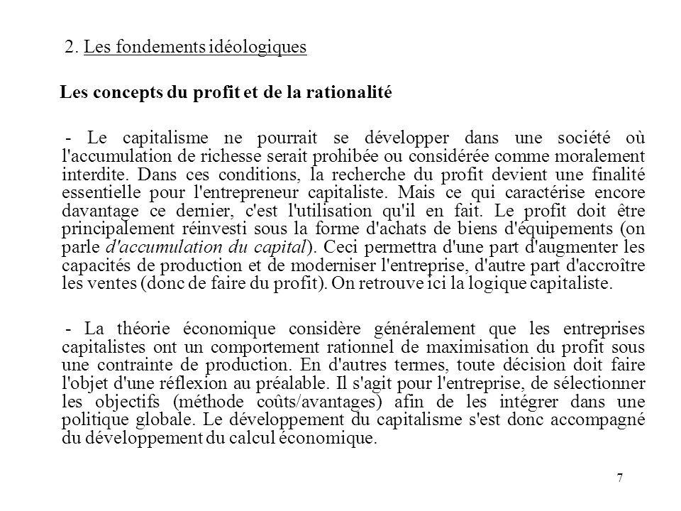7 2. Les fondements idéologiques Les concepts du profit et de la rationalité - Le capitalisme ne pourrait se développer dans une société où l'accumula