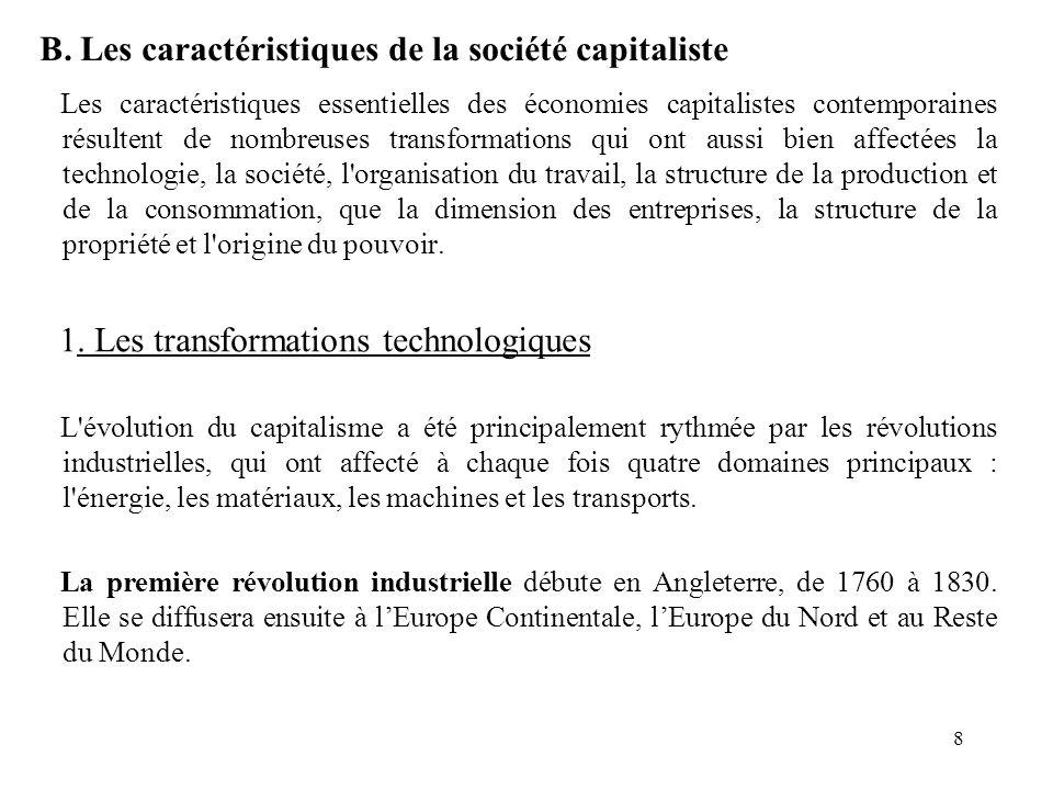 8 B. Les caractéristiques de la société capitaliste Les caractéristiques essentielles des économies capitalistes contemporaines résultent de nombreuse