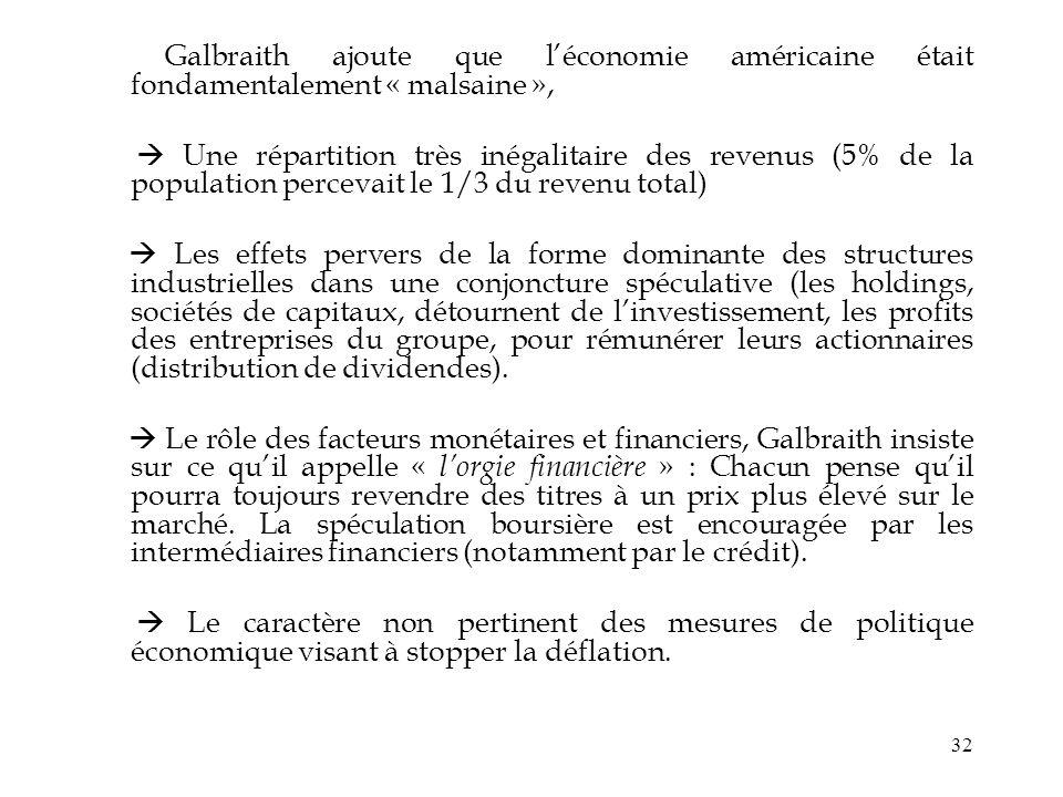32 Galbraith ajoute que léconomie américaine était fondamentalement « malsaine », Une répartition très inégalitaire des revenus (5% de la population p