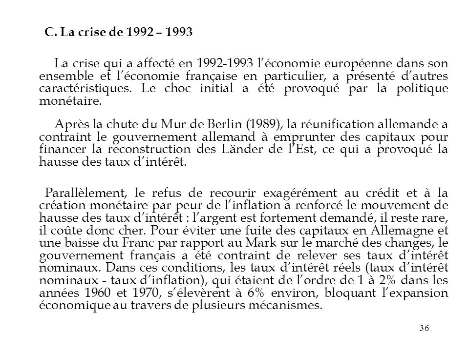 36 C. La crise de 1992 – 1993 La crise qui a affecté en 1992-1993 léconomie européenne dans son ensemble et léconomie française en particulier, a prés