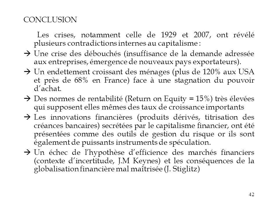 42 CONCLUSION Les crises, notamment celle de 1929 et 2007, ont révélé plusieurs contradictions internes au capitalisme : Une crise des débouchés (insu