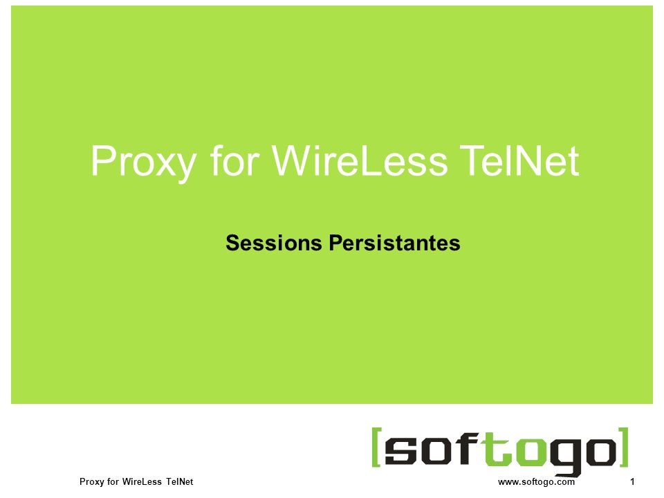 1Proxy for WireLess TelNet www.softogo.com WireLess TelNet Click to edit Master title style Sessions Persistantes Proxy for WireLess TelNet