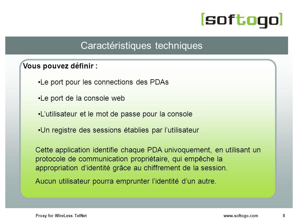 8Proxy for WireLess TelNet www.softogo.com Caractéristiques techniques Vous pouvez définir : Le port pour les connections des PDAs Le port de la conso