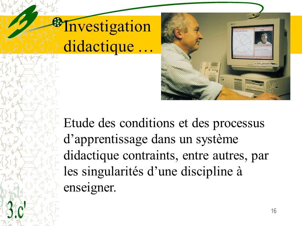16 Etude des conditions et des processus dapprentissage dans un système didactique contraints, entre autres, par les singularités dune discipline à enseigner.