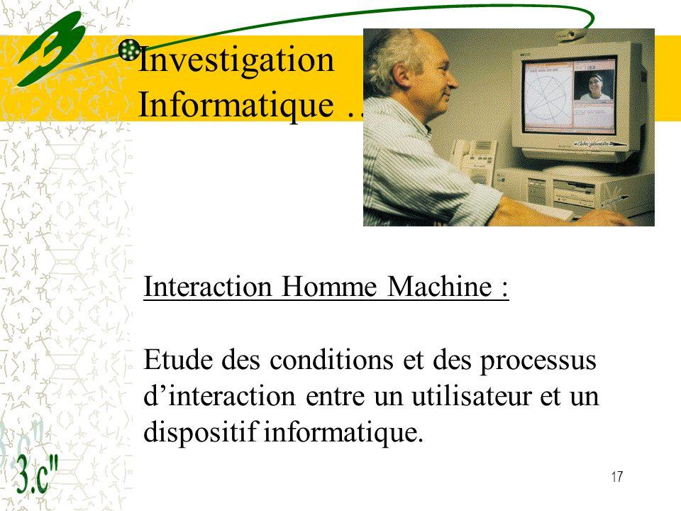 17 Interaction Homme Machine : Etude des conditions et des processus dinteraction entre un utilisateur et un dispositif informatique.