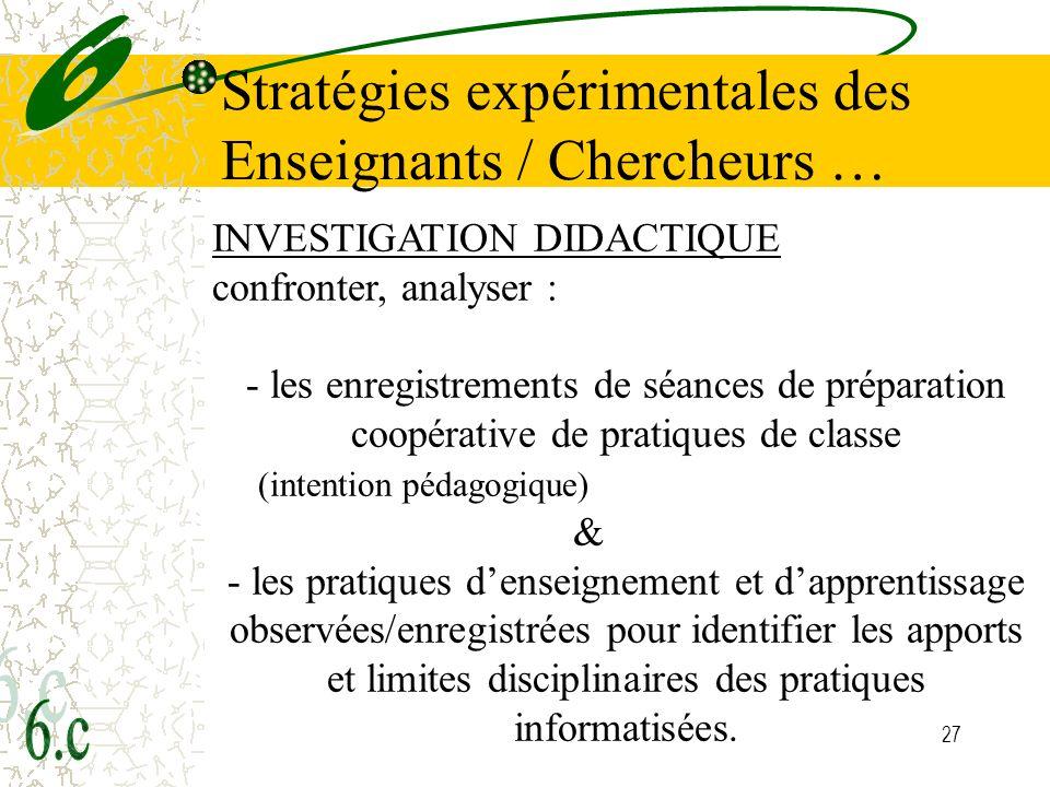 27 Stratégies expérimentales des Enseignants / Chercheurs … INVESTIGATION DIDACTIQUE confronter, analyser : - les enregistrements de séances de prépar