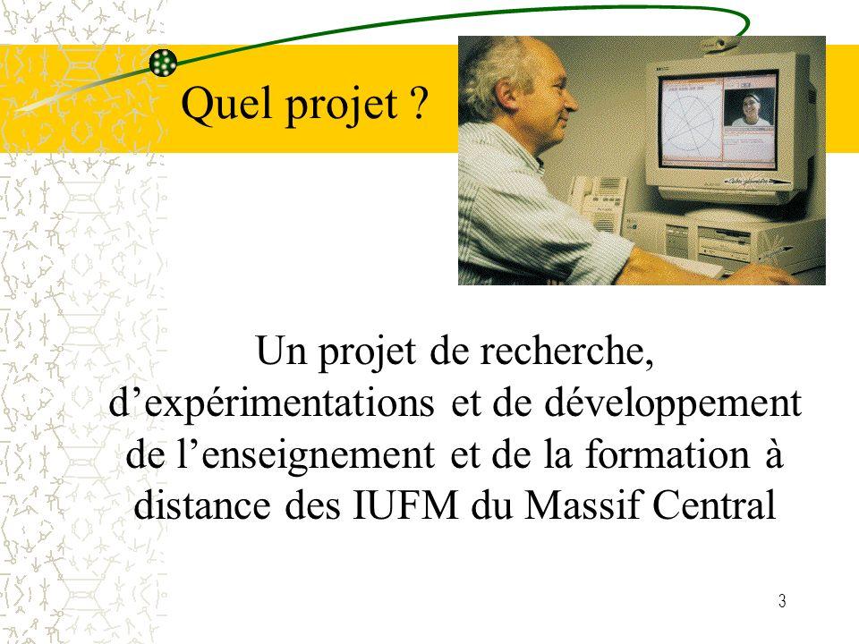3 Un projet de recherche, dexpérimentations et de développement de lenseignement et de la formation à distance des IUFM du Massif Central Quel projet ?