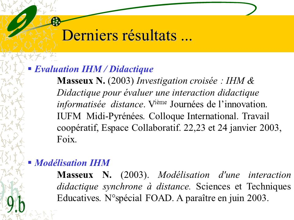 33 Derniers résultats... Evaluation IHM / Didactique Masseux N. (2003) Investigation croisée : IHM & Didactique pour évaluer une interaction didactiqu