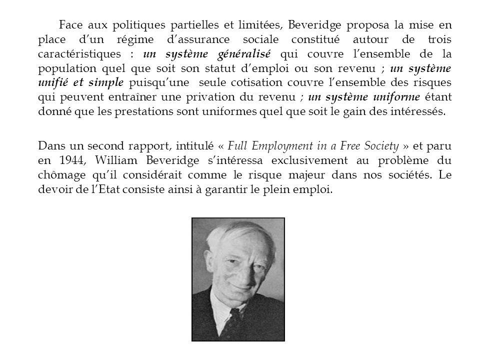 Face aux politiques partielles et limitées, Beveridge proposa la mise en place dun régime dassurance sociale constitué autour de trois caractéristique