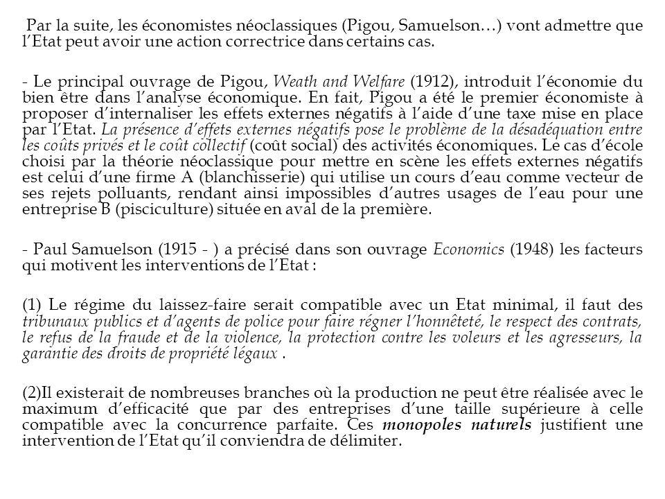 Par la suite, les économistes néoclassiques (Pigou, Samuelson…) vont admettre que lEtat peut avoir une action correctrice dans certains cas. - Le prin