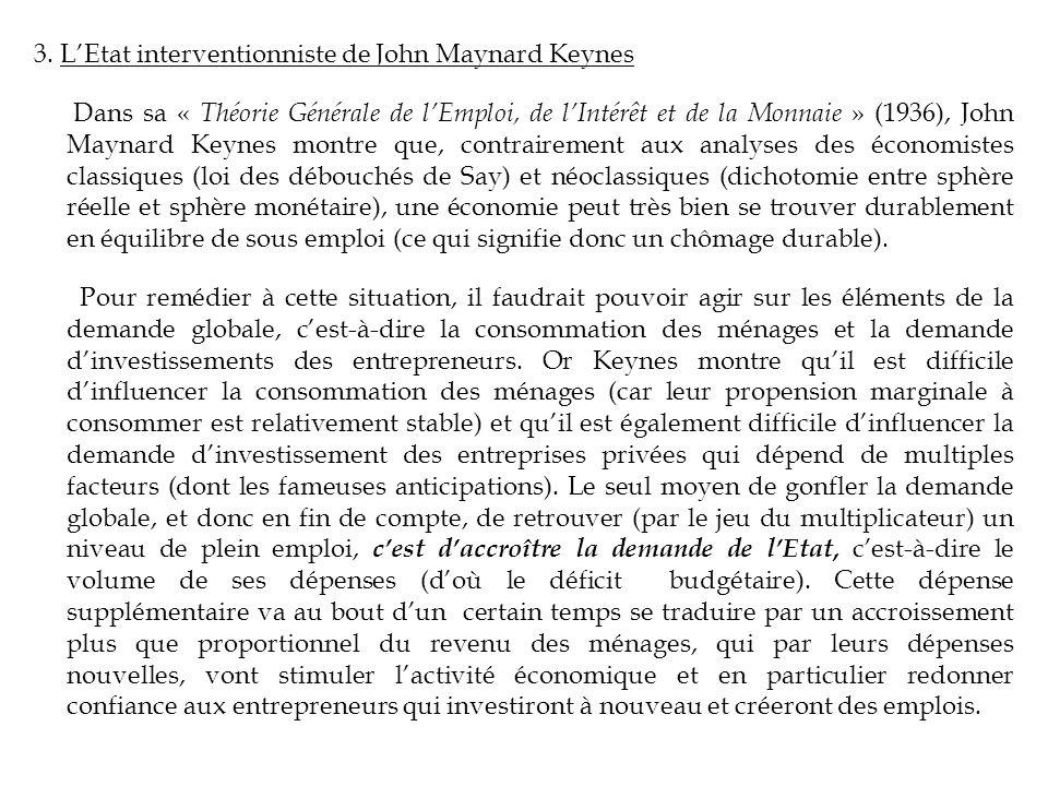 3. LEtat interventionniste de John Maynard Keynes Dans sa « Théorie Générale de lEmploi, de lIntérêt et de la Monnaie » (1936), John Maynard Keynes mo