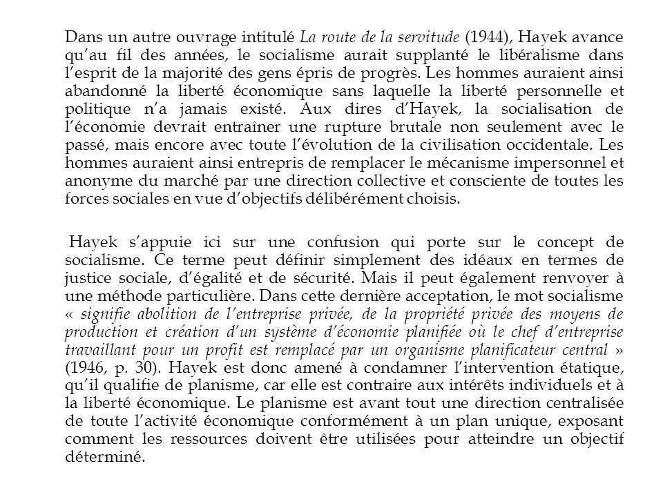 Dans un autre ouvrage intitulé La route de la servitude (1944), Hayek avance quau fil des années, le socialisme aurait supplanté le libéralisme dans lesprit de la majorité des gens épris de progrès.