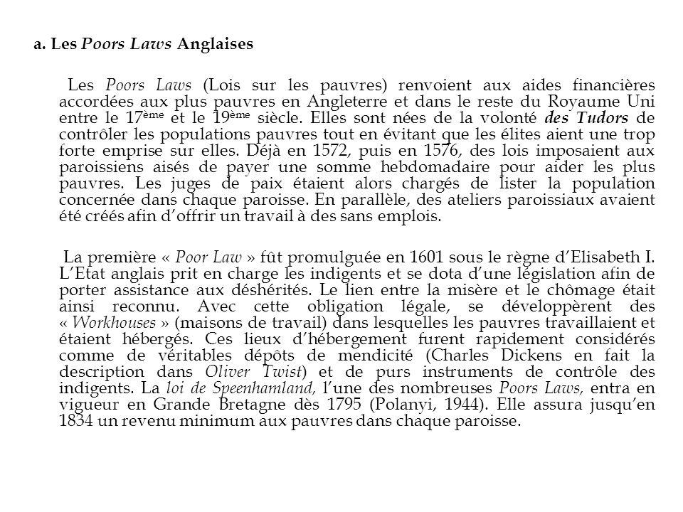 a. Les Poors Laws Anglaises Les Poors Laws (Lois sur les pauvres) renvoient aux aides financières accordées aux plus pauvres en Angleterre et dans le