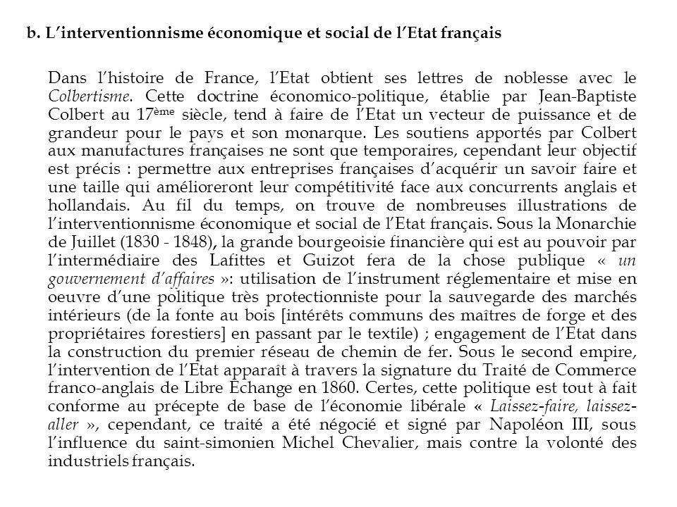b. Linterventionnisme économique et social de lEtat français Dans lhistoire de France, lEtat obtient ses lettres de noblesse avec le Colbertisme. Cett