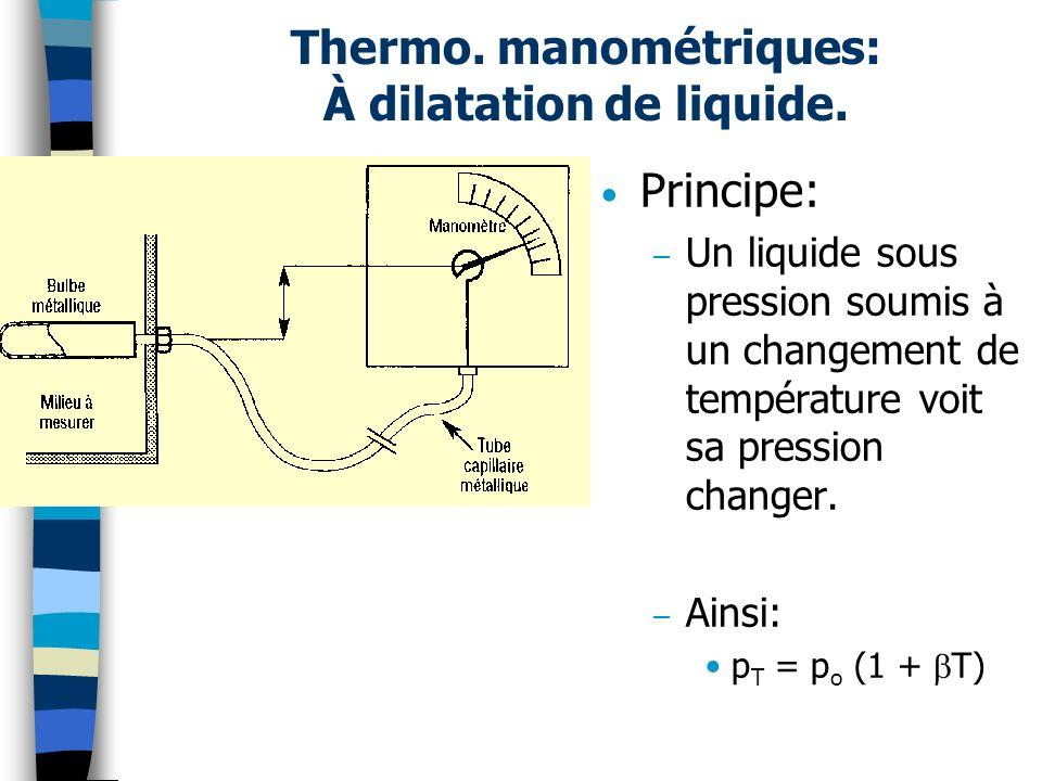 Thermo. manométriques: À dilatation de liquide. Principe: – Un liquide sous pression soumis à un changement de température voit sa pression changer. –
