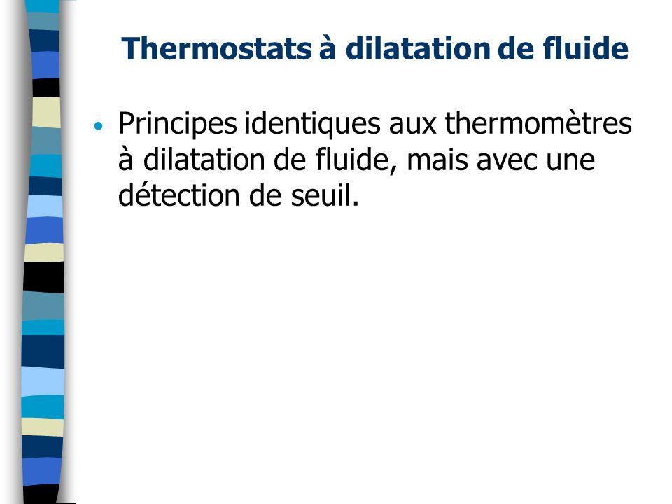 Thermostats à dilatation de fluide Principes identiques aux thermomètres à dilatation de fluide, mais avec une détection de seuil.