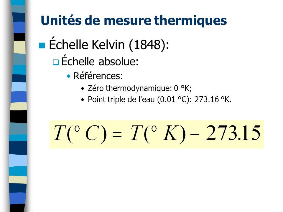 Unités de mesure thermiques Échelle Kelvin (1848): Échelle absolue: Références: Zéro thermodynamique: 0 °K; Point triple de l'eau (0.01 °C): 273.16 °K