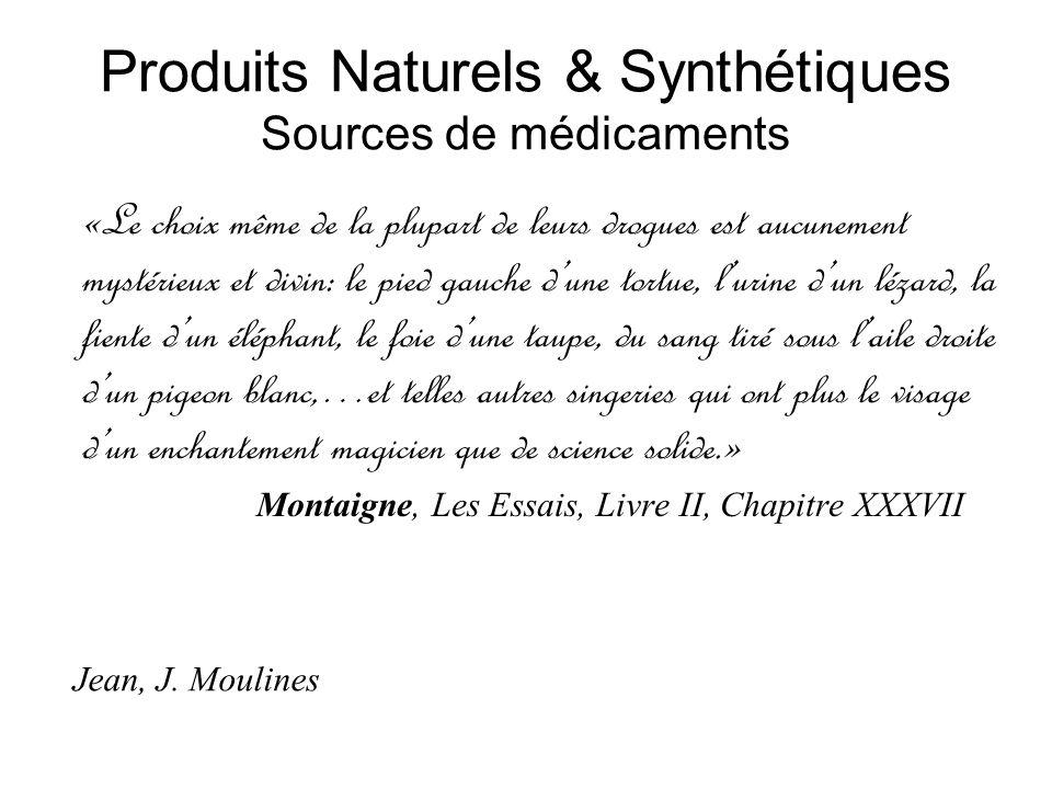 Produits Naturels & Synthétiques Sources de médicaments «Le choix même de la plupart de leurs drogues est aucunement mystérieux et divin: le pied gauc