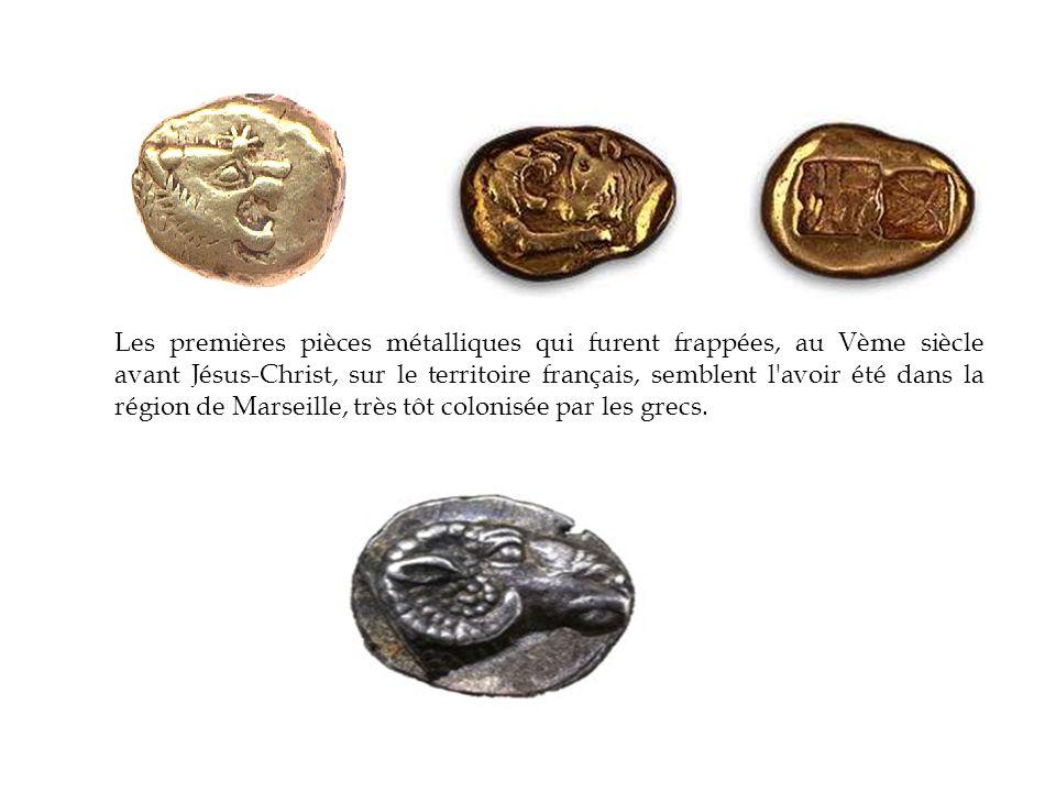 Les premières pièces métalliques qui furent frappées, au Vème siècle avant Jésus-Christ, sur le territoire français, semblent l'avoir été dans la régi