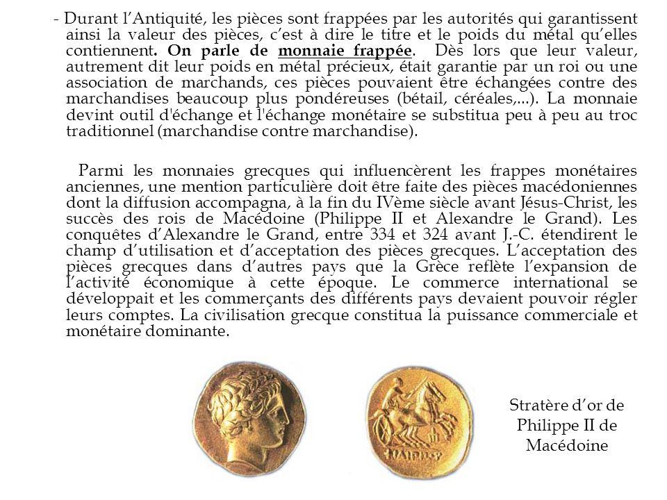 - Durant lAntiquité, les pièces sont frappées par les autorités qui garantissent ainsi la valeur des pièces, cest à dire le titre et le poids du métal quelles contiennent.