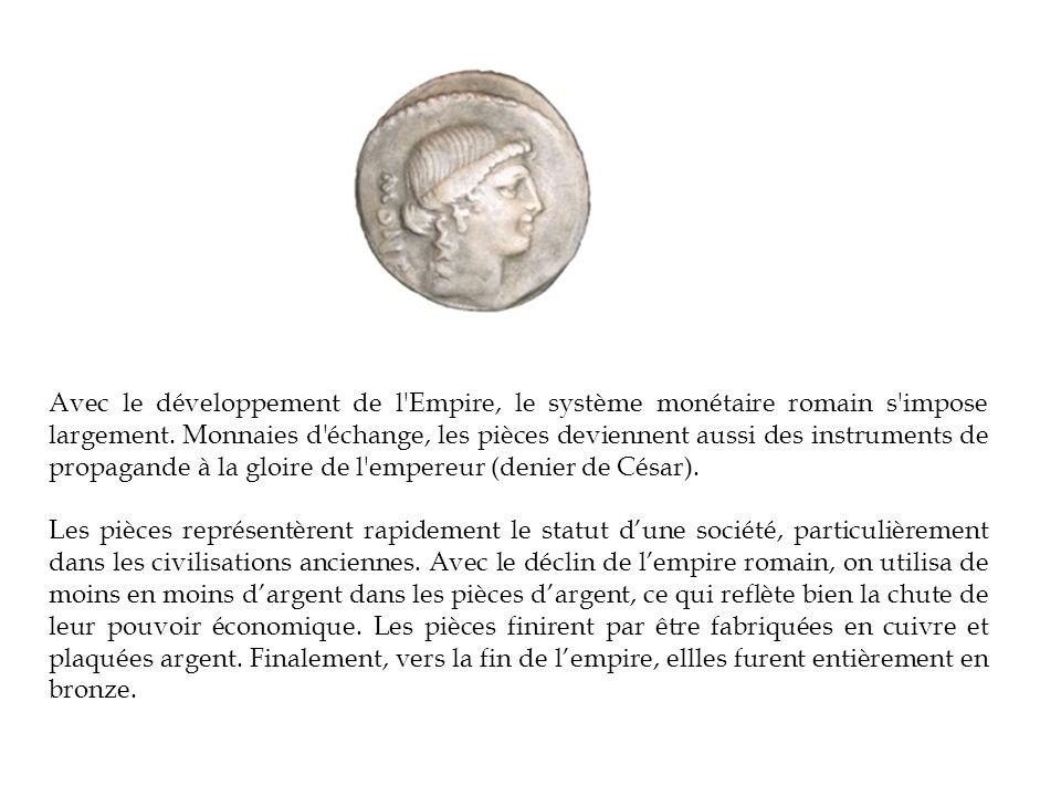 Avec le développement de l'Empire, le système monétaire romain s'impose largement. Monnaies d'échange, les pièces deviennent aussi des instruments de