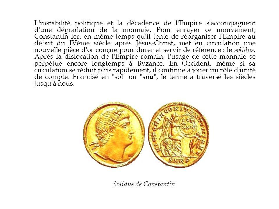 L'instabilité politique et la décadence de l'Empire s'accompagnent d'une dégradation de la monnaie. Pour enrayer ce mouvement, Constantin Ier, en même