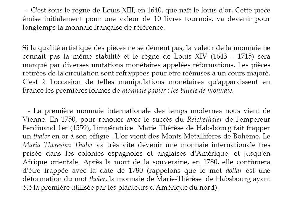 - C'est sous le règne de Louis XIII, en 1640, que naît le louis d'or. Cette pièce émise initialement pour une valeur de 10 livres tournois, va devenir