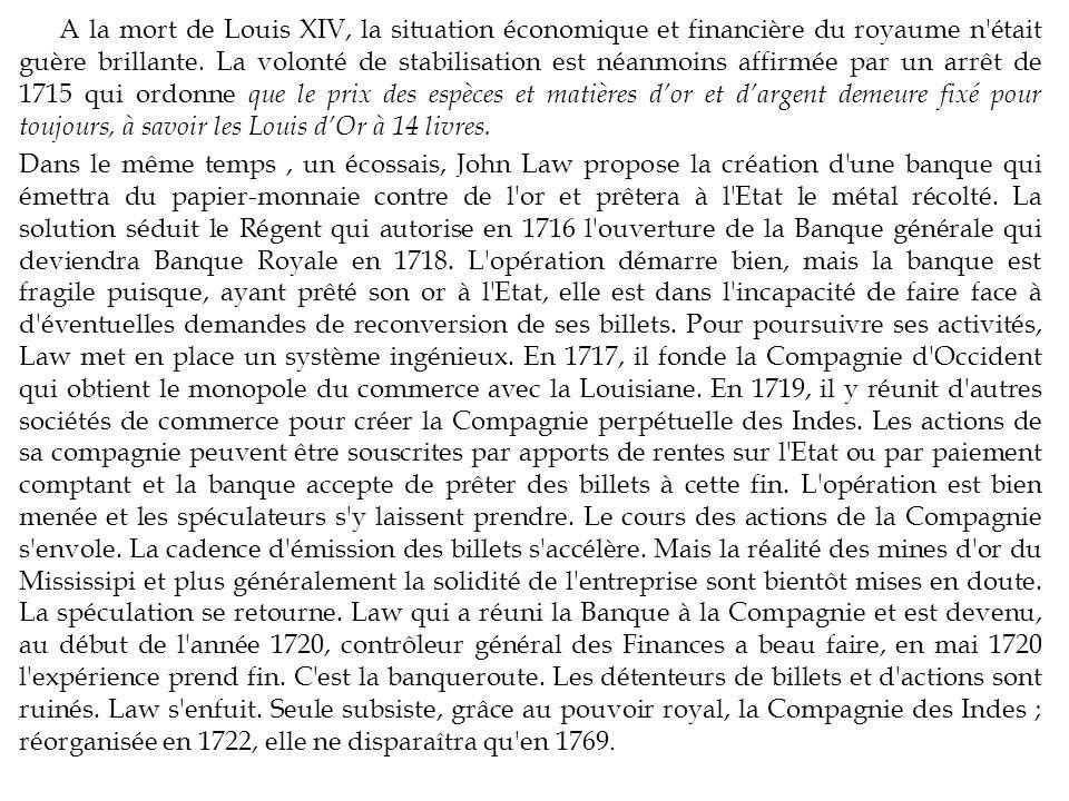 A la mort de Louis XIV, la situation économique et financière du royaume n'était guère brillante. La volonté de stabilisation est néanmoins affirmée p