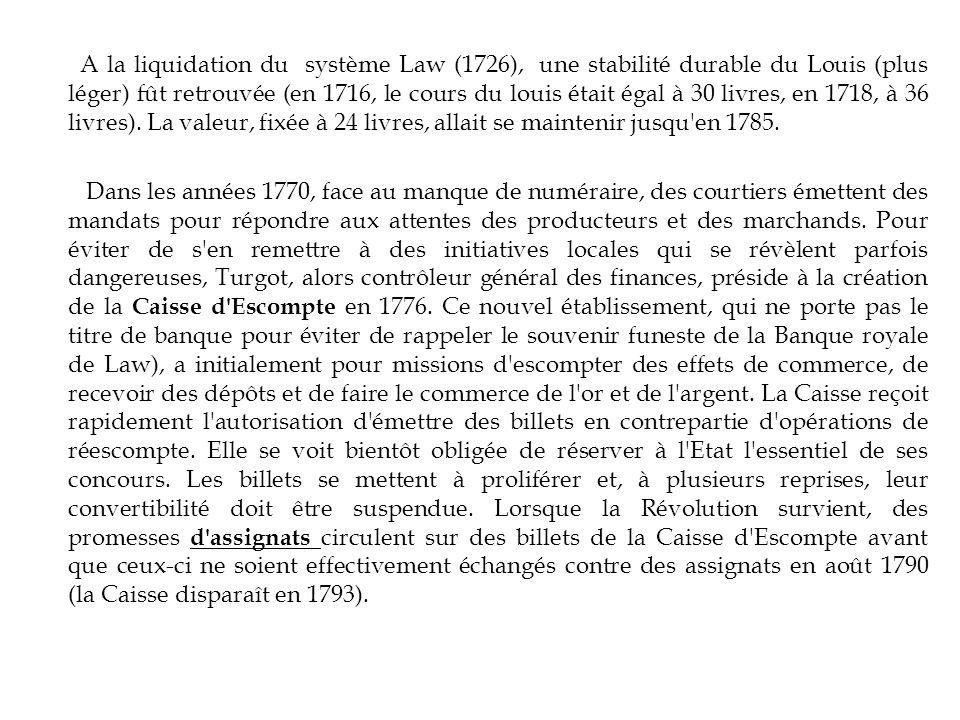 A la liquidation du système Law (1726), une stabilité durable du Louis (plus léger) fût retrouvée (en 1716, le cours du louis était égal à 30 livres, en 1718, à 36 livres).