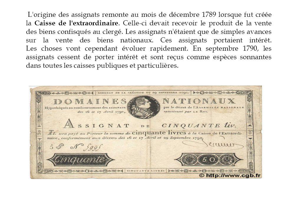 L'origine des assignats remonte au mois de décembre 1789 lorsque fut créée la Caisse de l'extraordinaire. Celle-ci devait recevoir le produit de la ve