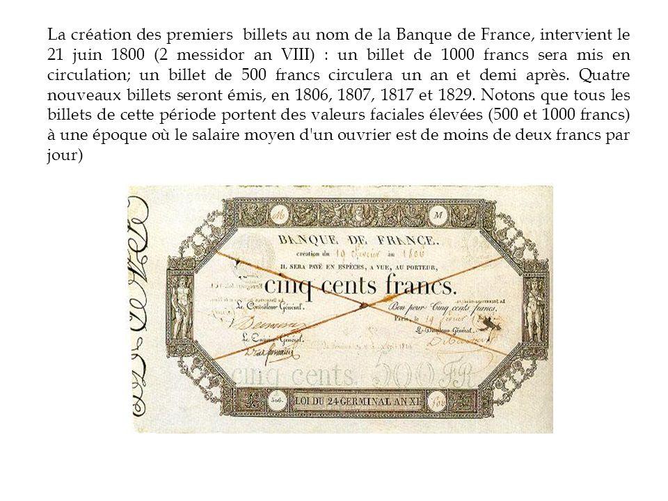 La création des premiers billets au nom de la Banque de France, intervient le 21 juin 1800 (2 messidor an VIII) : un billet de 1000 francs sera mis en circulation; un billet de 500 francs circulera un an et demi après.