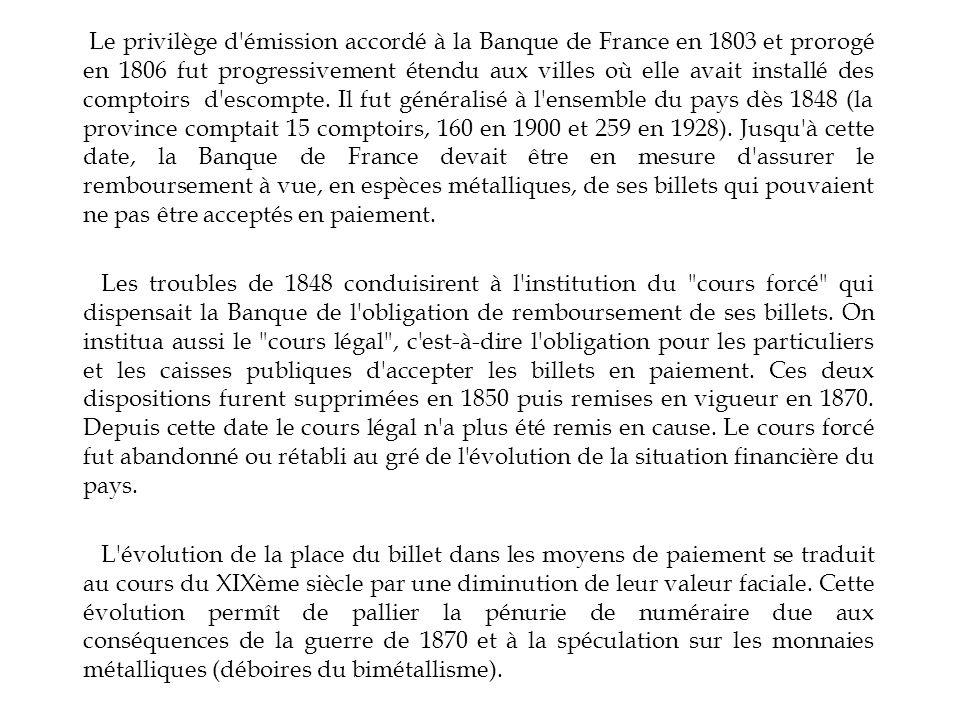 Le privilège d émission accordé à la Banque de France en 1803 et prorogé en 1806 fut progressivement étendu aux villes où elle avait installé des comptoirs d escompte.
