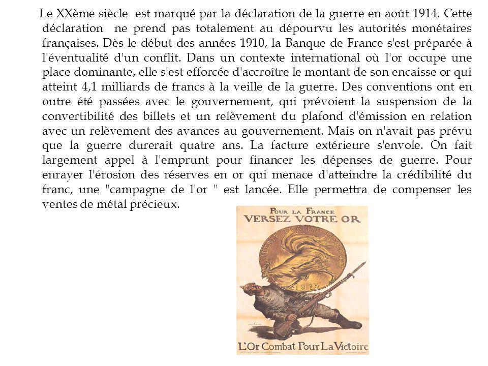 Le XXème siècle est marqué par la déclaration de la guerre en août 1914. Cette déclaration ne prend pas totalement au dépourvu les autorités monétaire