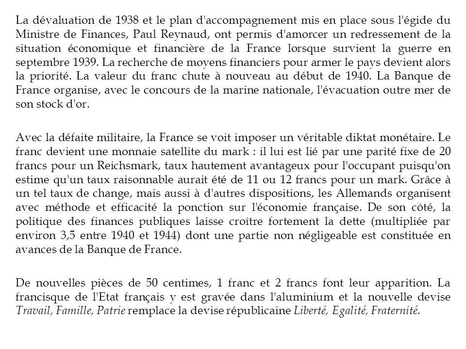 La dévaluation de 1938 et le plan d accompagnement mis en place sous l égide du Ministre de Finances, Paul Reynaud, ont permis d amorcer un redressement de la situation économique et financière de la France lorsque survient la guerre en septembre 1939.