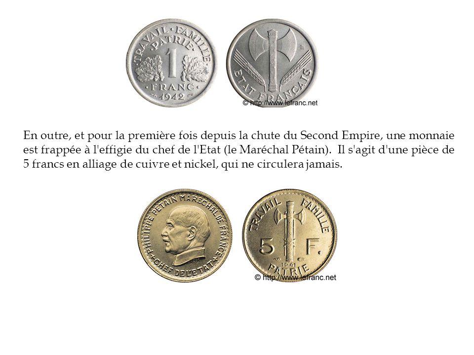 En outre, et pour la première fois depuis la chute du Second Empire, une monnaie est frappée à l'effigie du chef de l'Etat (le Maréchal Pétain). Il s'