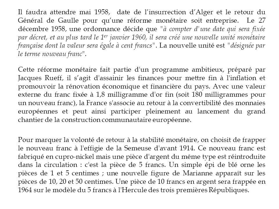 Il faudra attendre mai 1958, date de linsurrection dAlger et le retour du Général de Gaulle pour quune réforme monétaire soit entreprise. Le 27 décemb