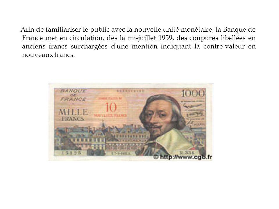 Afin de familiariser le public avec la nouvelle unité monétaire, la Banque de France met en circulation, dès la mi-juillet 1959, des coupures libellées en anciens francs surchargées d une mention indiquant la contre-valeur en nouveaux francs.